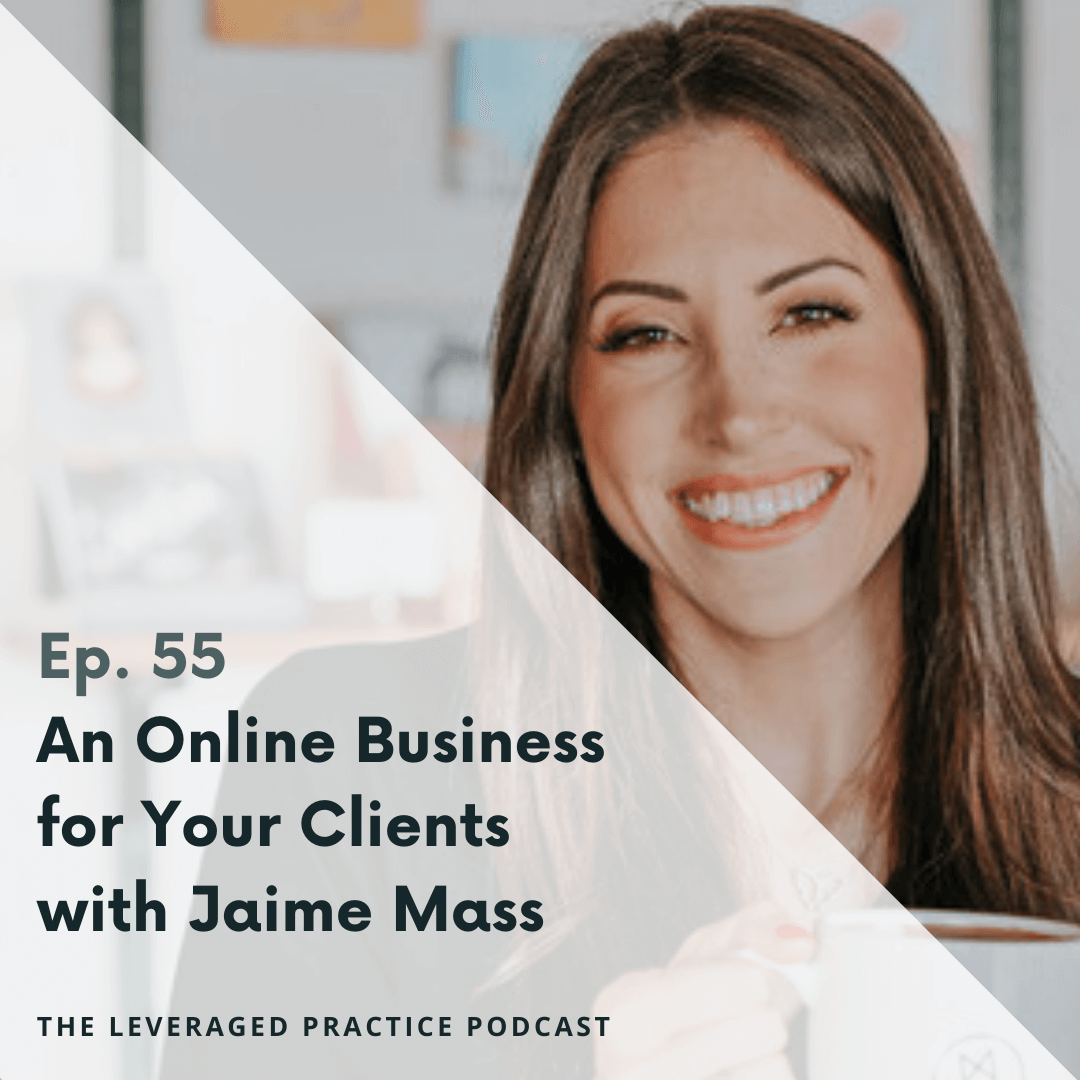 Ep 55 An Online Business for Your Clients with Jaime Mass