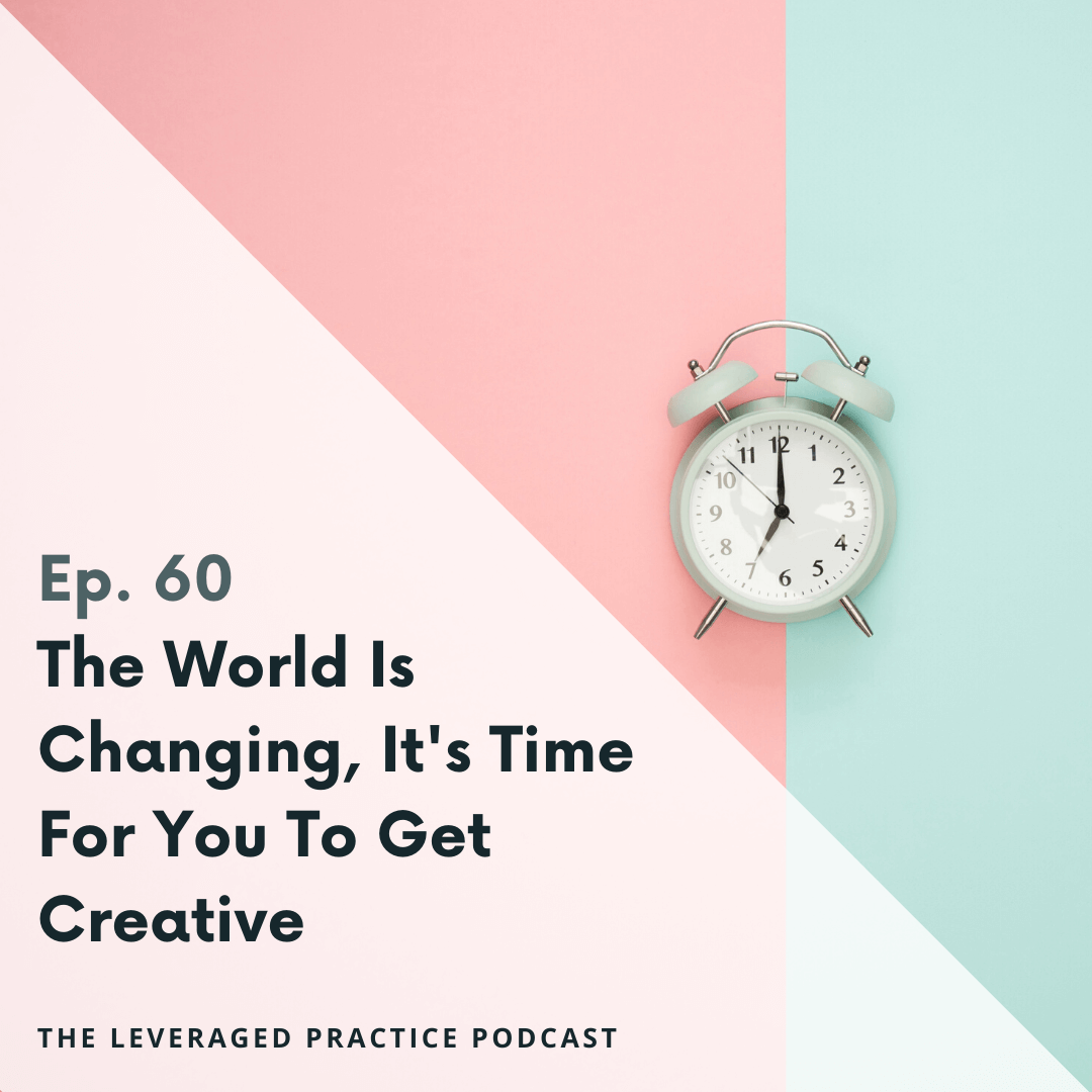 Ep.60 The world is changing, it's time for you to get creative