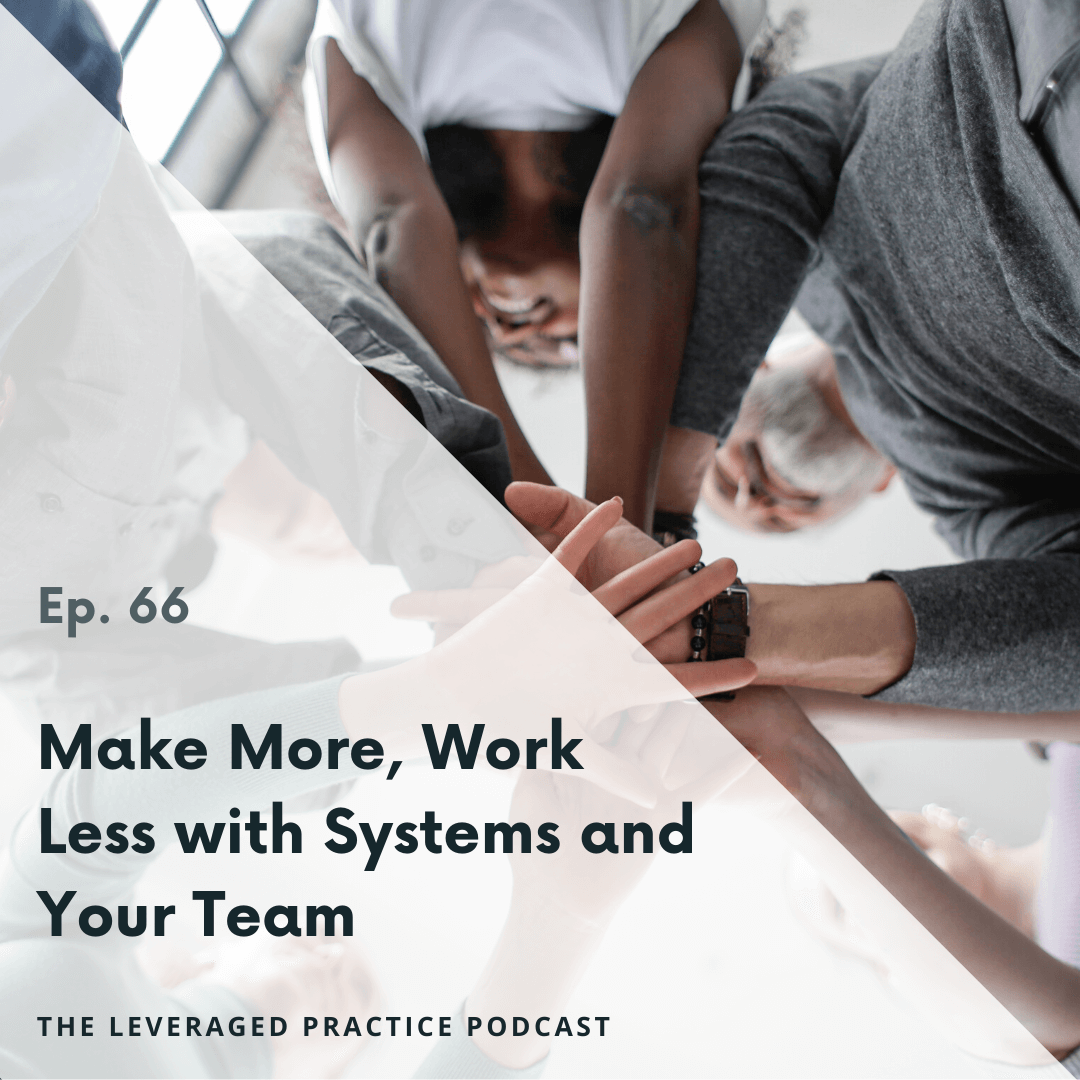 Ep.66 Make More, Work Less with Systems and Your Team