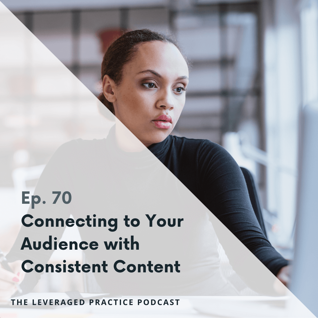 Ep.70 Connecting to Your Audience with Consistent Content
