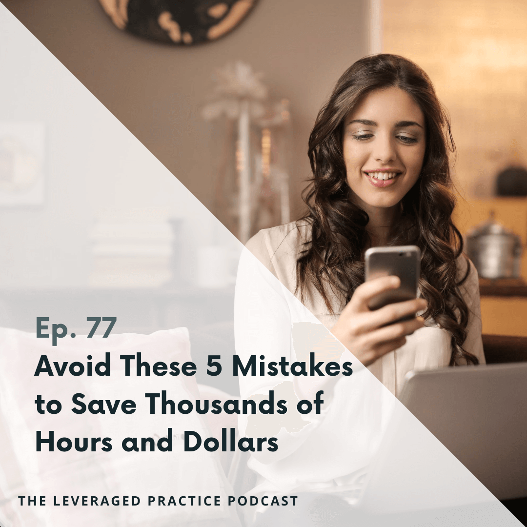 Ep. 77 Avoid These 5 Mistakes to Save Thousands of Hours and Dollars