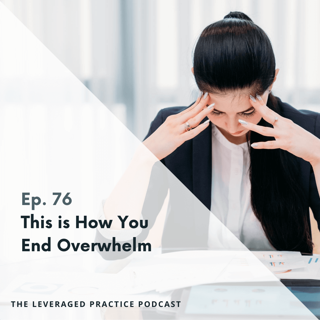 Ep.76 This is How You End Overwhelm