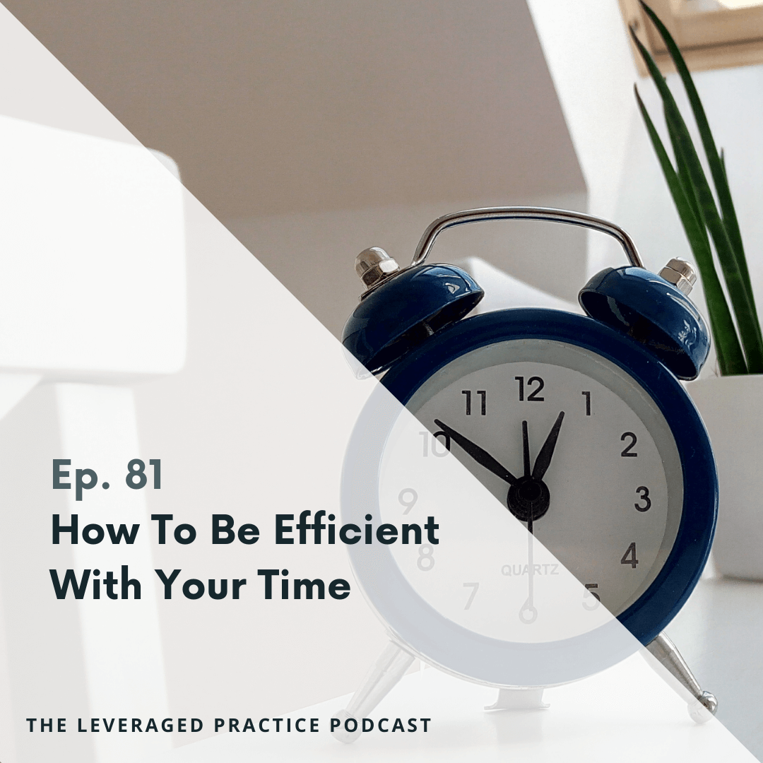 Ep.81 How To Be Efficient With Your Time