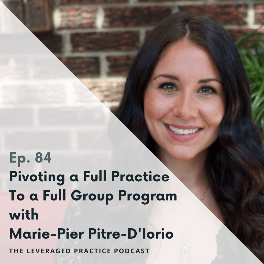 Ep.84 Pivoting a Full Practice To a Full Group Program with Marie-Pier Pitre-D'Iorio.