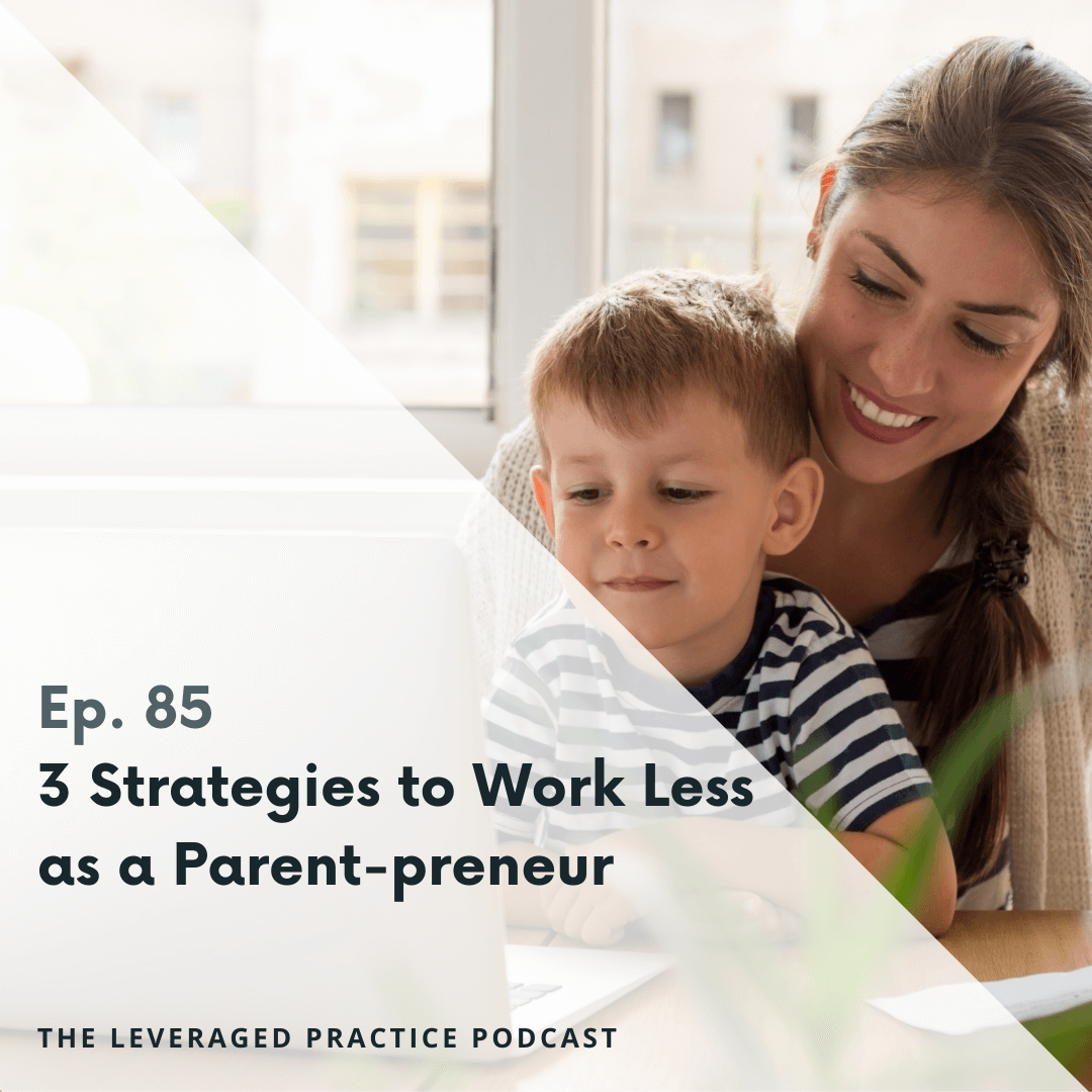 Ep.85 3 Strategies to Work Less as a Parent-preneur