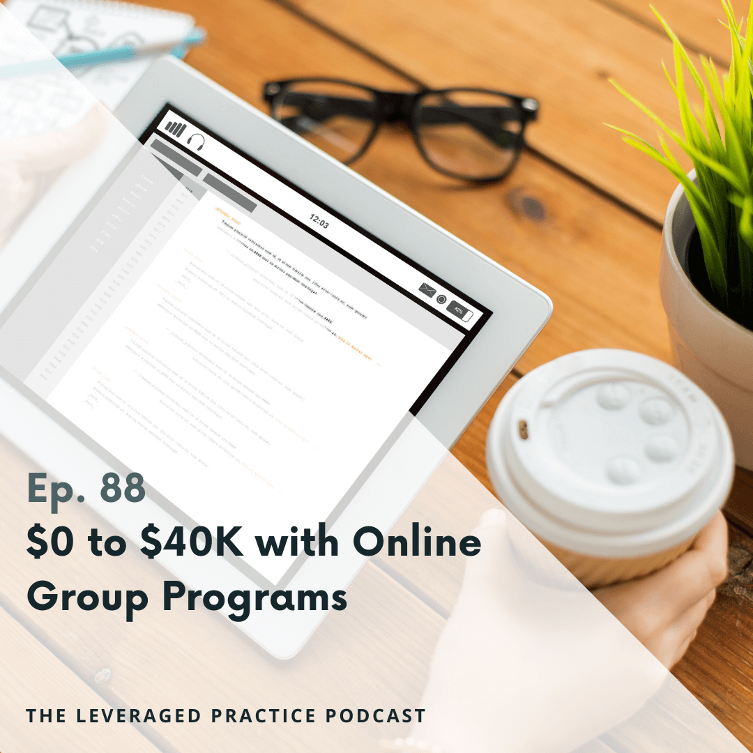 Ep. 88 $0 to $40K with Online Group Programs