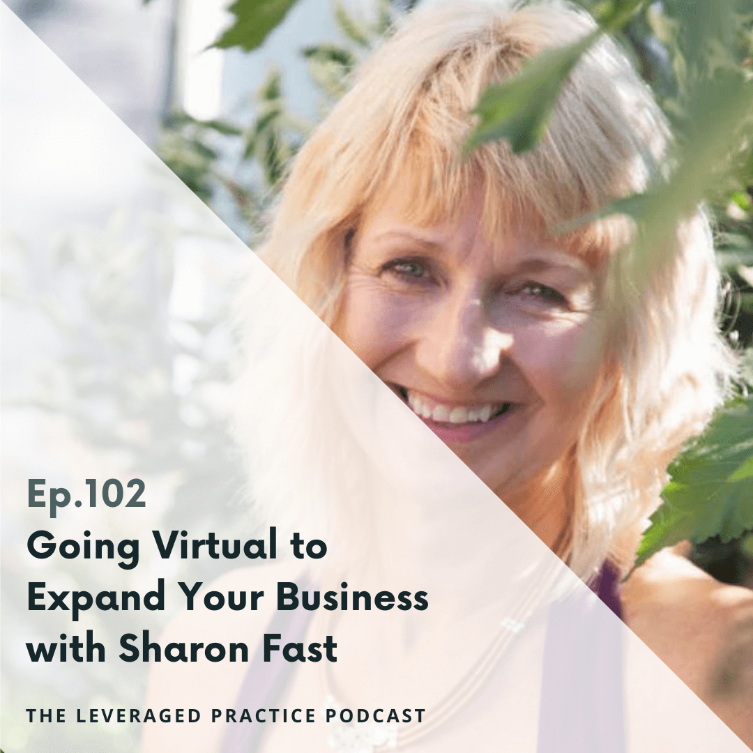 Ep.102 Going Virtual to Expand Your Business with Sharon Fast