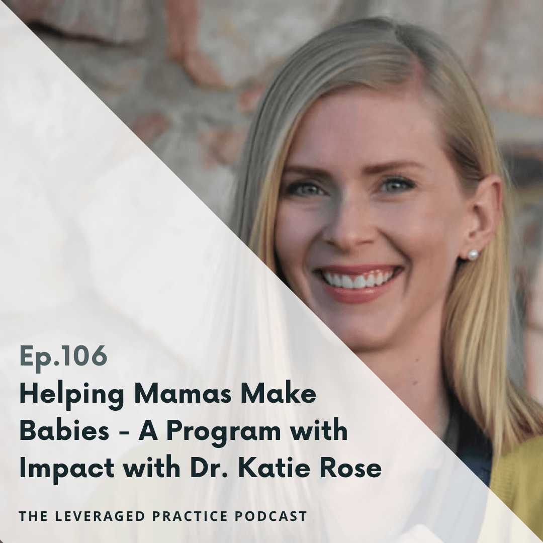 Ep.106 Helping Mamas Make Babies - A Program with Impact with Dr. Katie Rose Dr. Katie Rose