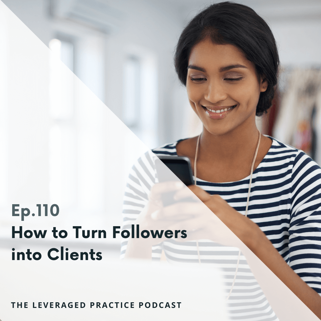 Ep.110 How to Turn Followers into Clients (1)