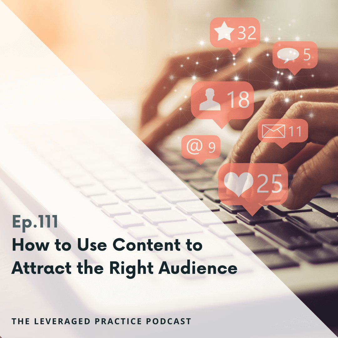 Ep.111 How to Use Content to Attract the Right Audience..