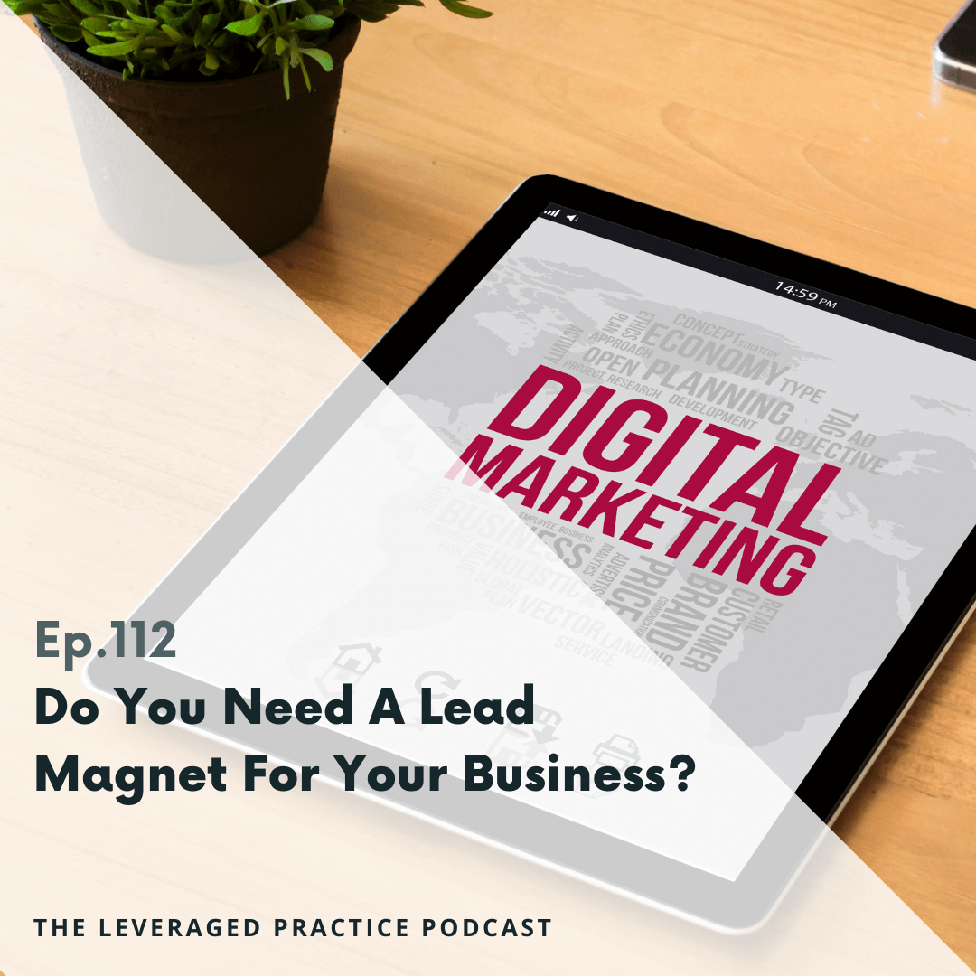 Ep.112 Do You Need a Lead Magnet for Your Business (1)