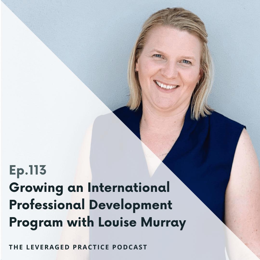 Ep.113 Growing an International Professional Development Program with Louise Murray